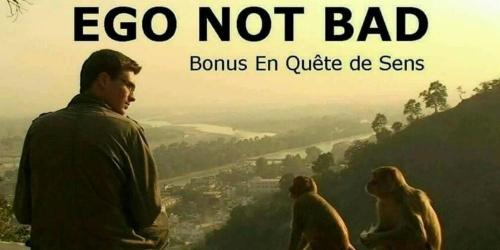 CINE PHILO Ego not bad (bonus En quête de sens)